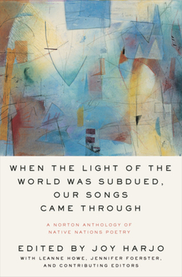 Image for WHEN THE LIGHT OF THE WORLD WAS SUBDUED, OUR SONGS CAME THROUGH: A NORTON ANTHOLOGY OF NATIVE NATION
