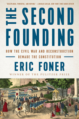 Image for The Second Founding: How the Civil War and Reconstruction Remade the Constitution