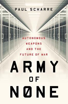 Image for Army of None: Autonomous Weapons and the Future of War