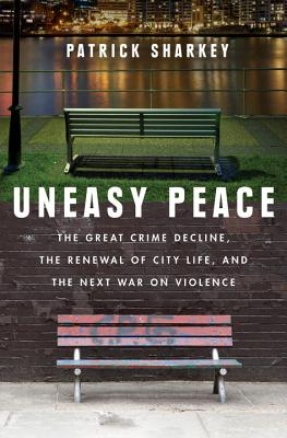 Image for UNEASY PEACE: The Great Crime Decline, the Renewal