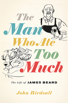 Image for The Man Who Ate Too Much: The Life of James Beard