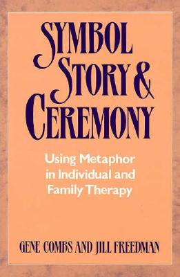 Image for Symbol, Story, and Ceremony: Using Metaphor in Individual and Family Therapy