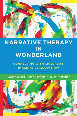 Image for Narrative Therapy in Wonderland: Connecting with Children's Imaginative Know-How
