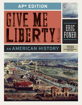 Give Me Liberty!: An American History (AP* Third Edition), Foner, Eric