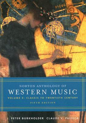 Norton Anthology of Western Music: Volume 2: Classic to Twentieth Century