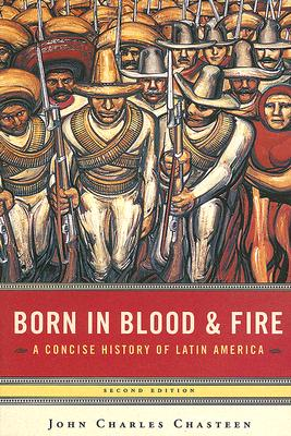 Image for Born in Blood & Fire: A Concise History of Latin America, Second Edition