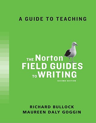 A Guide to Teaching (The Norton Field Guides to Writing), richard bullock