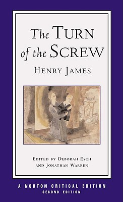 The Turn of the Screw: Authoritative Text, Contexts, Criticism (Norton Critical Editions), Henry James, Deborah Esch, Jonathan Warren
