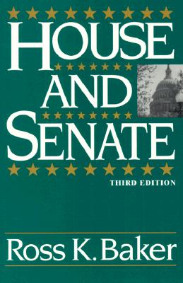 House and Senate (Third Edition), Baker, Ross K.