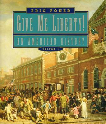 Give Me Liberty: An American History, Foner, Eric