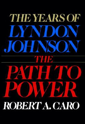 Image for The Years of Lyndon Johnson: The Path to Power