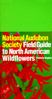 National Audubon Society Field Guide to North American Wildflowers (Eastern Region), William A. Niering; Nancy C. Olmstead; Susan Rayfield; Carol Nehring