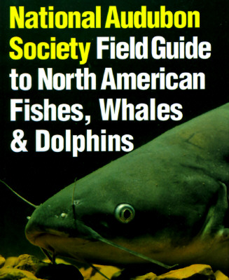 National Audubon Society Field Guide to Fishes, Whales and Dolphins, NATIONAL AUDUBON SOCIETY