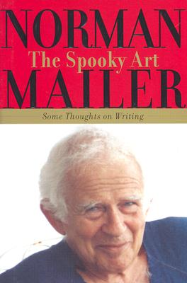 The Spooky Art: Some Thoughts on Writing, Norman Mailer