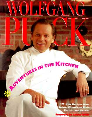 Image for Adventures in the Kitchen: 175 New Recipes from Spago, Chinois on Main, Postrio and Eureka