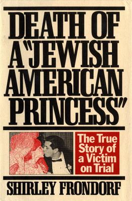 "Image for Death of a ""Jewish American Princess"": The True Story of a Victim on Trial"