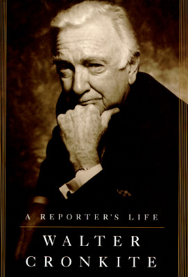 A Reporter's Life, Cronkite, Walter