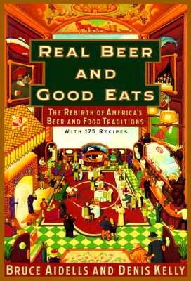 Image for Real Beer And Good Eats: The Rebirth of America's Beer and Food Traditions (Knopf Cooks American)