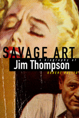 Image for SAVAGE ART : A BIOGRAPHY OF JIM THOMPSON