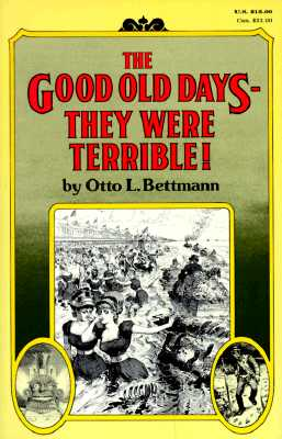 Image for GOOD OLD DAYS- THEY WERE TERRIBLE!