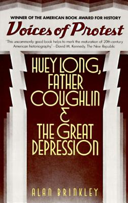Voices of Protest: Huey Long, Father Coughlin, & the Great Depression, Brinkley, Alan