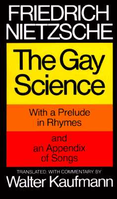 The Gay Science: With a Prelude in Rhymes and an Appendix of Songs, Nietzsche, Friedrich