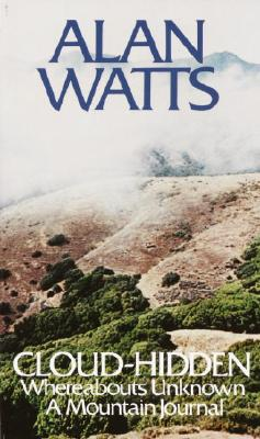 Cloud-hidden, Whereabouts Unknown: A Mountain Journal, Watts, Alan W.