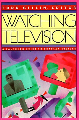 Watching Television: A Pantheon Guide to Popular Culture, Gitlin, Todd
