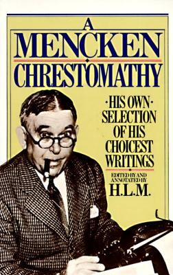Image for A Mencken Chrestomathy: His Own Selection of His Choicest Writing