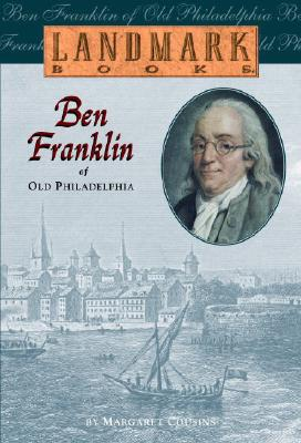 Ben Franklin of Old Philadelphia (Landmark Books), Margaret Cousins