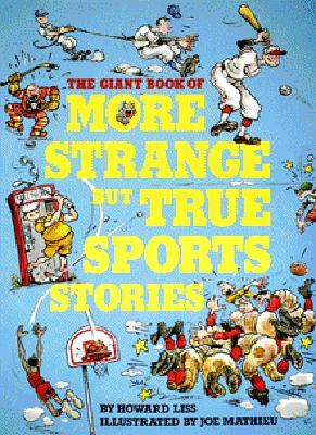 The Giant Book of More Strange But True Sports Stories, Howard Liss