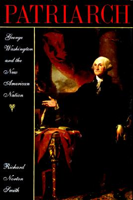 Patriarch: George Washington and the New American Nation, Smith, Richard Norton