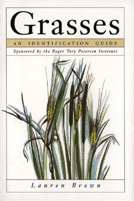 Grasses: An Identification Guide (Sponsored by the Roger Tory Peterson Institute), Lauren Brown