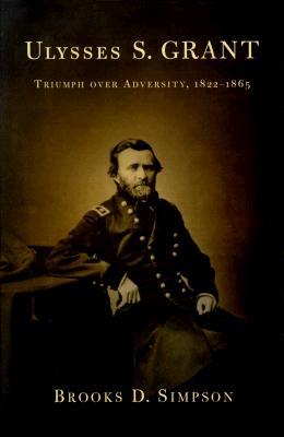 Ulysses S. Grant: Triumph over Advcersity, 1822-1865, Simpson, Brooks D.