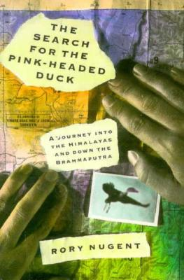 Image for The Search for the Pink-Headed Duck: A Journey into the Himalayas and Down the Brahmaputra