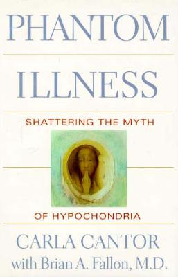 Image for Phantom Illness: Shattering the Myth of Hypochondria