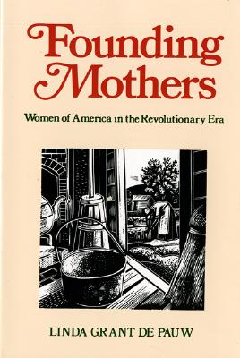 Image for Founding Mothers: Women of America in the Revolutionary Era