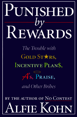 Image for Punished by Rewards: The Trouble With Gold Stars, Incentive Plans, A'S, Praise, and Other Bribes