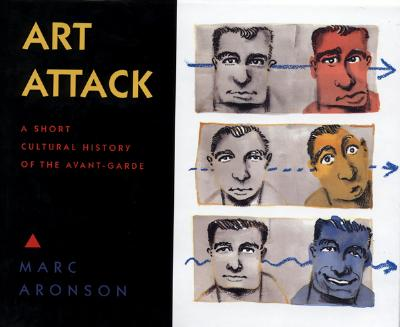 Image for Art Attack: A Short Cultural History of the Avant-Garde