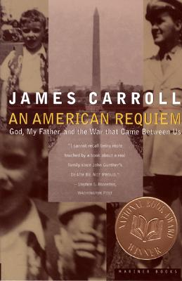 """An American Requiem: God, My Father, and the War That Came Between Us"", ""Carroll, James"""