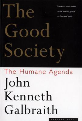 "The Good Society: The Humane Agenda, ""Galbraith, John  Kenneth"""