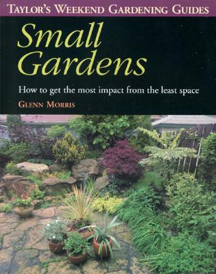 Image for Taylor's Weekend Gardening Guide to Small Gardens : How to Get the Most Impact from the Least Space