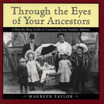 Image for Through the Eyes of Your Ancestors: A Step-by-Step Guide to Uncovering Your Family's History