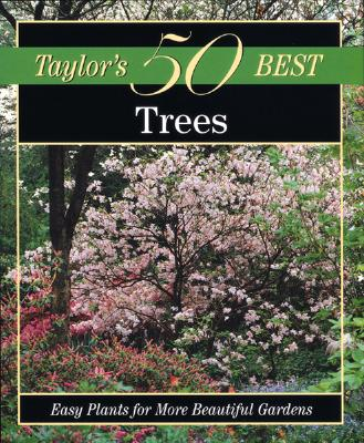 Trees: Easy Plants for More Beautiful Gardens [Taylor's 50 Best], Taylor's 50 Best