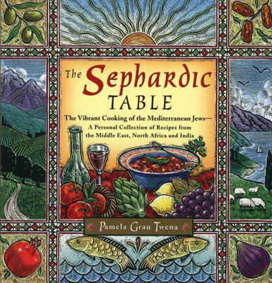 Image for The Sephardic Table: The Vibrant Cooking of the Mediterranean Jews-A Personal Collection of Recipes from the Middle East, North Africa and India
