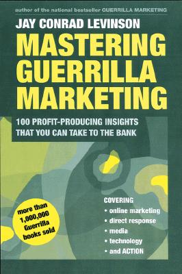 Image for Mastering Guerrilla Marketing: 100 Profit-Producing Insights That You Can Take to the Bank