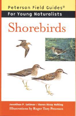 "Shorebirds (Peterson Field Guides: Young Naturalists), ""Nolting, Karen Stray, Latimer, Jonathan"""