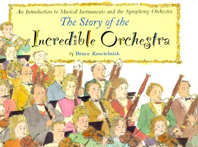 Image for The Story of the Incredible Orchestra: An Introduction to Musical Instruments and the Symphony Orchestra
