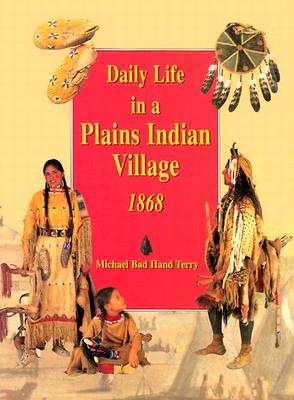 Daily Life in a Plains Indian Village 1868, Terry, Michael