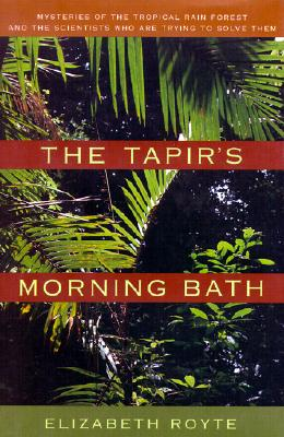 The Tapir's Morning Bath: Mysteries of the Tropical Rain Forest and the Scientists Who Are Trying to Solve Them, Royte, Elizabeth